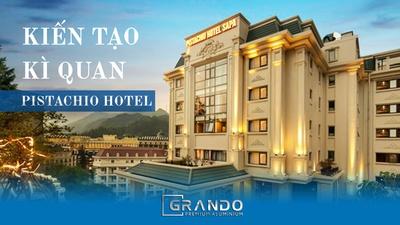 """NHÔM GRANDO - KIẾN TẠO """"KỲ QUAN"""" PISTACHIO HOTEL SAPA"""