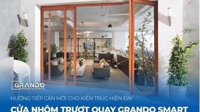 Cửa nhôm Trượt quay Grando Smart - Hướngtiếp cận mới cho kiến trúc hiện đại