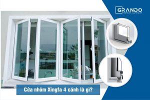 Cửa nhôm Grando Xingfa 4 cánh - Lựa chọn cho các công trình hiện đại.